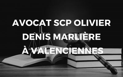 avocat scp olivier denis marlière à valenciennes